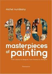 100 Masterpieces of Painting : From Lascaux to Basquiat, from Florence to Shanghai - Nuridsany, Michel