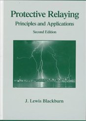 Protective Relaying 2E : Principles and Applications - Blackburn, J.Lewis