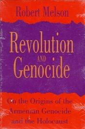 Revolution and Genocide : On the Origins of the Armenian Genocide and the Holocaust - Melson, Robert