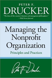 Managing the Non-Profit Organization : Practices and Principles - Drucker, Peter F.