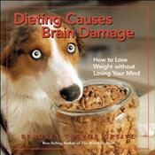 Dieting Causes Brain Damage : How to Lose Weight Without Losing Your Mind - Greive, Bradley Trover