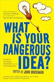 What is Your Dangerous Idea? Todays Leading Thinkers on the Unthinkable - Brockman, John