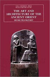 Art and Architecture of the Ancient Orient - FRANKFORT, HENRI