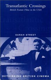 Transatlantic Crossings : British Feature Films in the USA - Street, Sarah