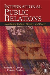 International Public Relations : Negotiating Culture, Identity, and Power - Curtin, Patricia