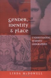 Gender, Identity and Place : Understanding Feminist Geographies - McDowell, Linda