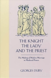 Knight, the Lady and the Priest - Duby, Georges