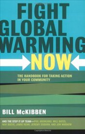 Fight Global Warming Now : Handbook for Taking Action in Your Community - McKibben, Bill