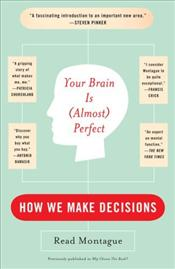 Your Brain Is Almost Perfect : How We Make Decisions - Montague, Read