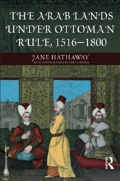 Arab Lands Under Ottoman Rule 1516-1800 - Hathaway, Jane