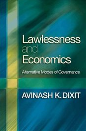 Lawlessness and Economics : Alternative Modes of Governance - Dixit, Avinash K.