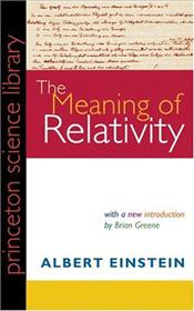Meaning of Relativity : Including the Relativistic Theory of the Non-Symmetric Field - Einstein, Albert