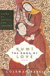 Rumi : Book of Love - Poems of Ecstasy and Longing - Rumi, Mevlana Celaleddin