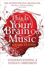 This Is Your Brain On Music : Understanding a Human Obsession - Levitin, Daniel J.