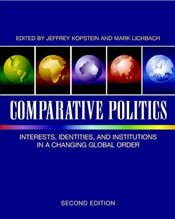 Comparative Politics 2e : Interests, Identities, and Institutions in a Changing Global Order - Kopstein, Jeffrey