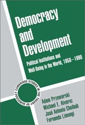 Democracy and Development : Political Institutions and Well-Being in the World, 1950-1990 - PRZEWORSKI, ADAM