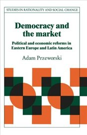 Democracy and the Market : Political and Economic Reforms in Eastern Europe and Latin America - PRZEWORSKI, ADAM