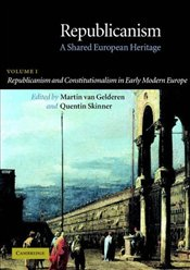 Republicanism Vol.1 : A Shared European Heritage - Republicanism and Constitutionalism in Early Mode - Gelderen, Martin Van