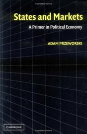 States and Markets : A Primer in Political Economy - PRZEWORSKI, ADAM