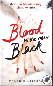 Blood is the New Black - Stivers, Valerie