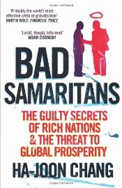 Bad Samaritans : Rich Nations, Poor Policies and the Threat to the Developing World - Chang, Ha-Joon