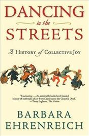 Dancing in the Streets : History of Collective Joy - Ehrenreich, Barbara