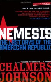 Nemesis : Last Days of the American Republic - Johnson, Chalmers