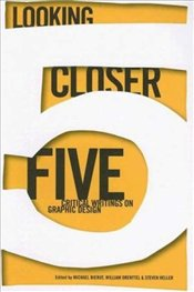 Looking Closer 5 : Critical Writings on Graphic Design - Bierut, Michael