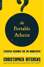 Portable Atheist : Essential Readings for the Non-believer - Hitchens, Christopher