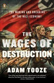 Wages of Destruction : Making and Breaking of the Nazi Economy - Tooze, Adam