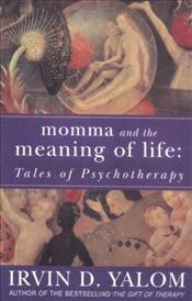 Momma and the Meaning of Life - Yalom, Irvin D.