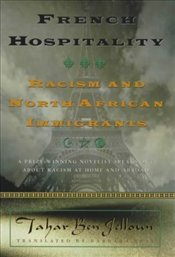 French Hospitality : Racism and North African Immigrants - Jelloun, Tahar Ben