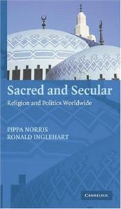 Sacred and Secular : Religion and Politics Worldwide - Norris, Pippa