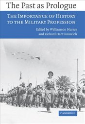 Past as Prologue : The Importance of History to the Military Profession - Murray, Williamson