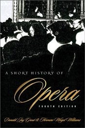 Short History of Opera 4E Revised - Grout, Donald J.