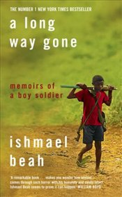 Long Way Gone : Memoirs of a Boy Soldier - Beah, Ishmael