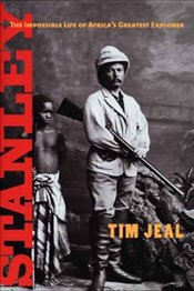Stanley : The Impossible Life of Africas Greatest Explorer  - Jeal, Tim