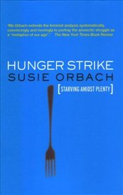 Hunger Strike : The Anorectics Struggle as a Metaphor for Our Age - Orbach, Susie