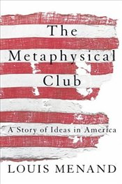 Metaphysical Club : A Story of Ideas in America - Menand, Louis