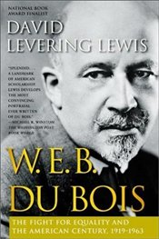 W. E. B. Du Bois : The Fight for Equality and the American Century, 1919-1963  - Lewis, David Levering