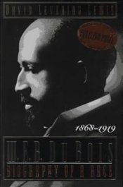 W. E. B. Du Bois : Biography of a Race, 1868-1919  - Lewis, David Levering