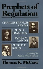 Prophets of Regulation  - McCraw, Thomas K.