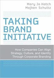 Taking Brand Initiative : How Companies Can Align Strategy, Culture, and Identity  - Hatch, Mary Jo