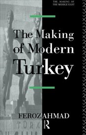 Making of Modern Turkey - Ahmad, Feroz