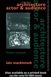 ARCHITECTURE, ACTOR AND AUDIENCE - MACKINTOSH, IAIN