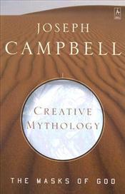 Creative Mythology : Masks of God 4 - Campbell, Joseph