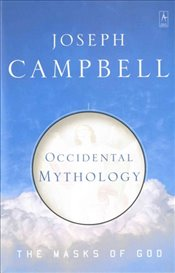 Occidental Mythology : Masks of God 3 - Campbell, Joseph