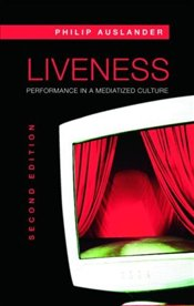 Liveness 2e : Performance in a Mediatized Culture - Auslander, Philip