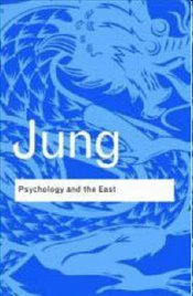 Psychology and the East - Jung, Carl Gustav