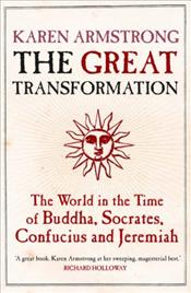 Great Transformation : World in the Time of Buddha, Socrates, Confucius and Jeremiah - Armstrong, Karen